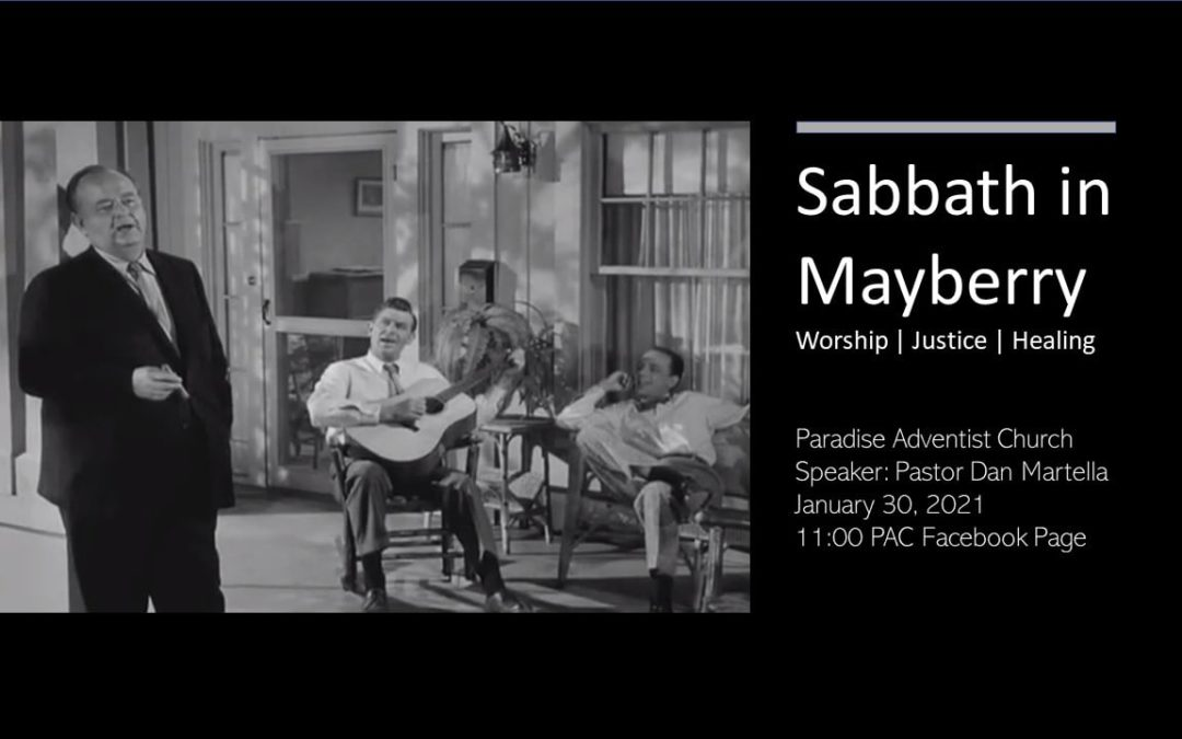 Sabbath in Mayberry by Pastor Dan Martella January 30, 2021