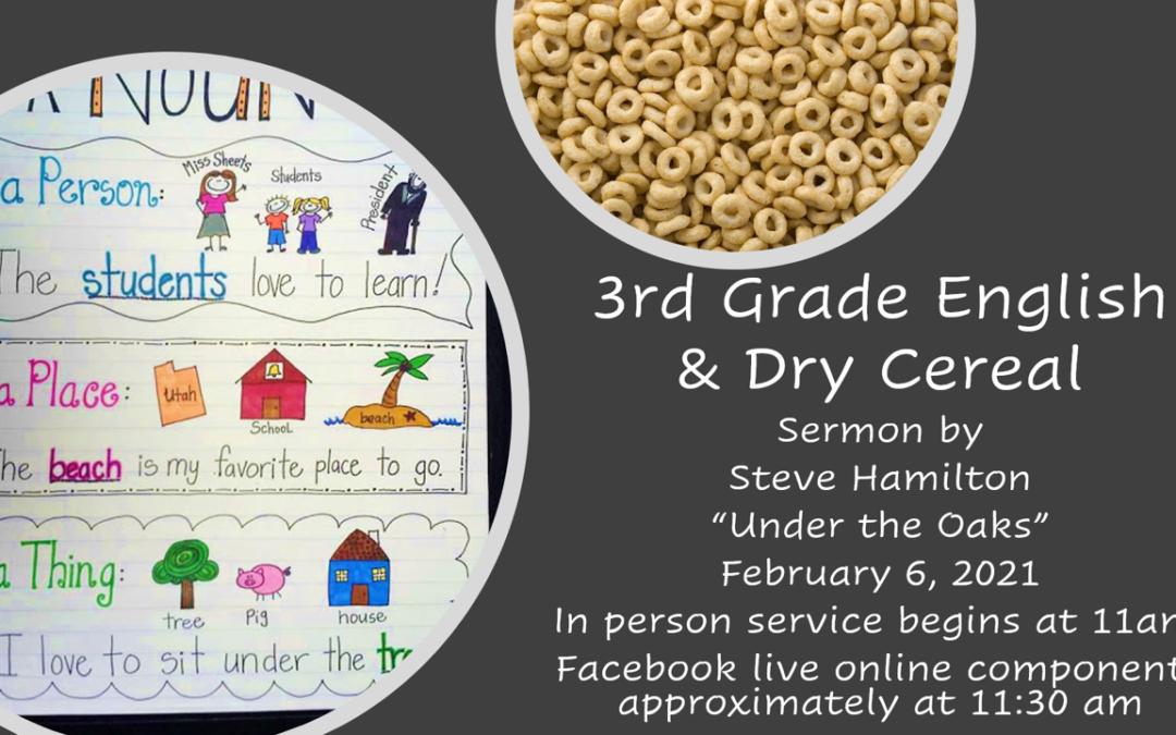3rd Grade English & Dry Cereal by Pastor Steve Hamilton for February 6, 2021