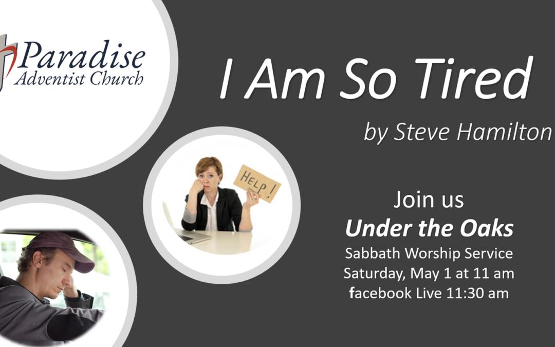 Sabbath, May 1 ― I'm So Tired by Pastor Steve Hamilton
