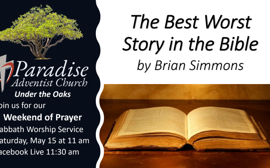 """Sabbath, May 15 """"The Best Worst Story in the Bible"""" by Weekend of Prayer guest speaker, Brian Simmons."""
