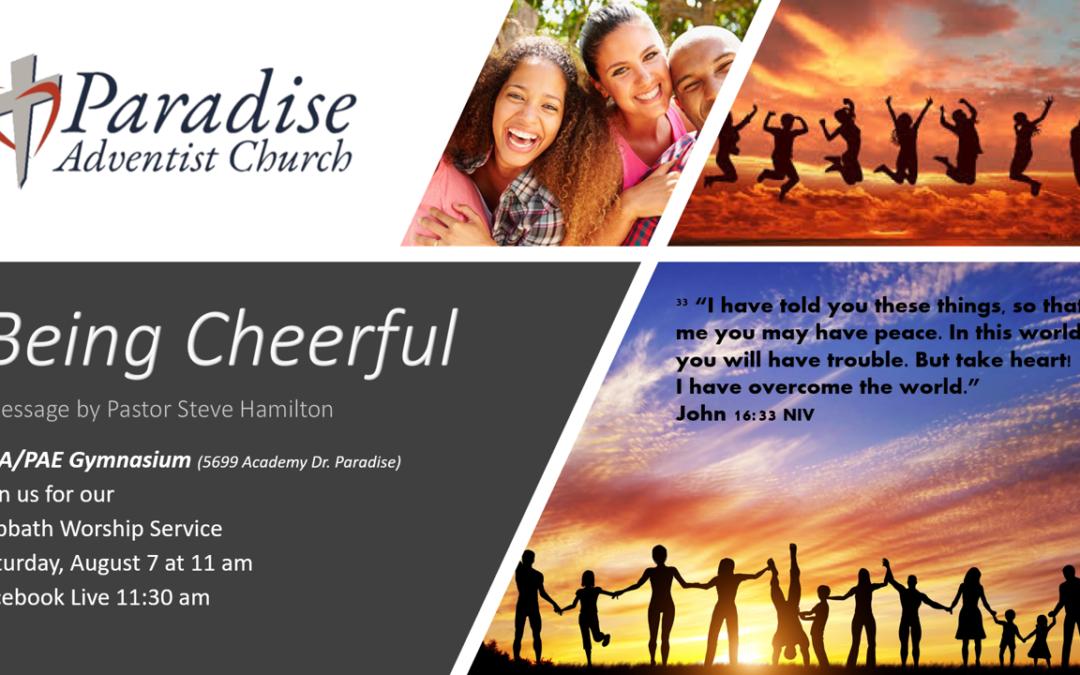 Sabbath, August 7, 2021 PAC Worship Service — Being Cheerful by Pastor Steve Hamilton