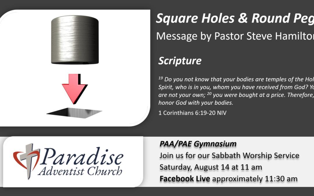 Sabbath, August 14, 2021 PAC Worship Service-Square Holes & Round Pegs by Pastor Steve Hamilton