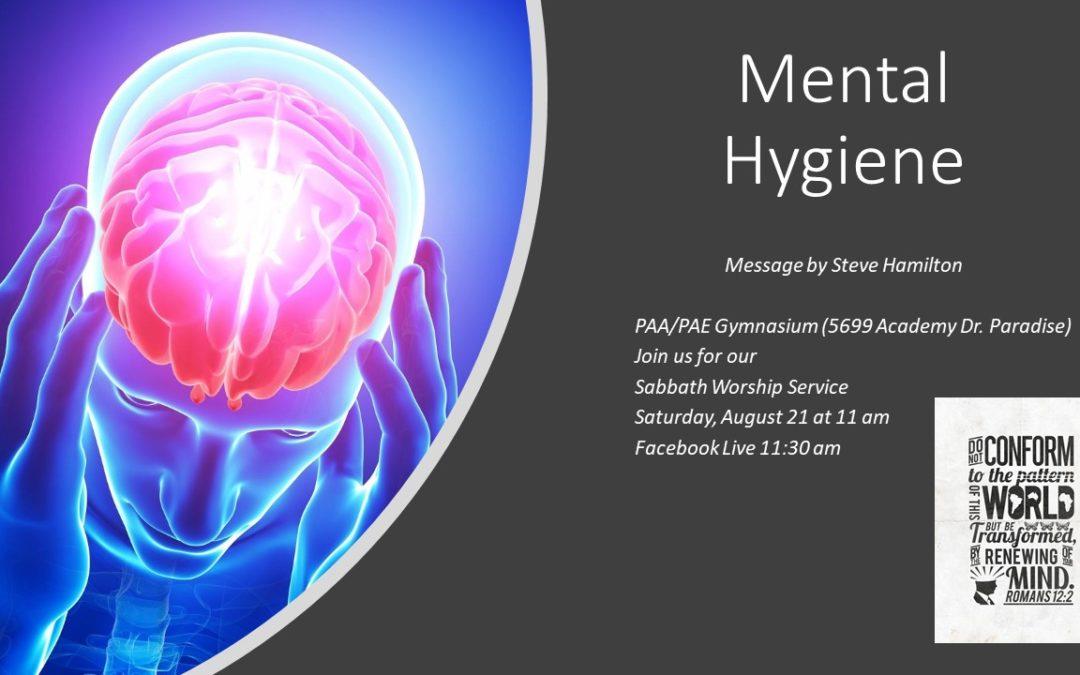 Sabbath, August 21, 2021 PAC Worship Service- Mental Hygiene by Pastor Steve Hamilton