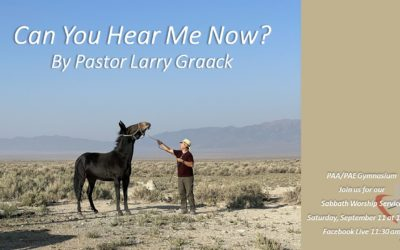 Sabbath, September 11, 2021 PAC Worship Service — Can You Hear Me Now? by Pastor Larry Graack